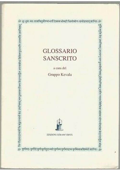 GLOSSARIO SANSCRITO a cura del gruppo KEVALA 1998 Edizioni Asram Vidya