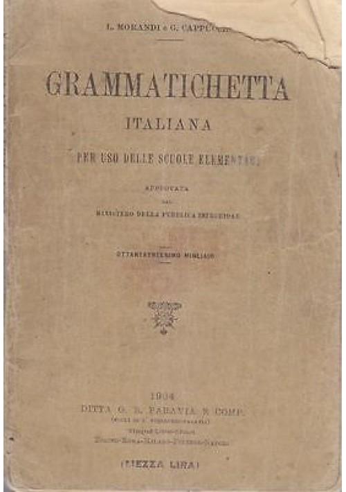 GRAMMATICHETTA ITALIANA PER USO DELLE SCUOLE ELEMENTARI Morandi Cappuccini 1904