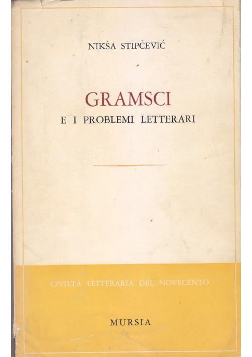 GRAMSCI E I PROBLEMI LETTERARI di Niksa Stipcevic 1968 Mursia editore