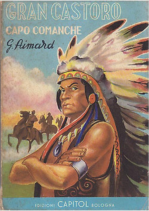 GRAN CASTORO CAPO COMANCHE di G. Aimard 1959 Edizioni Capitol - indiani