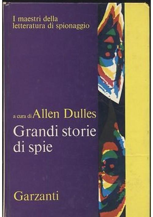 GRANDI STORIE DI SPIE a cura di Allen Dulles  Garzanti editore 1971 I edizione