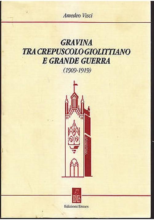 GRAVINA TRA CREPUSCOLO GIOLITTIANO E GRANDE GUERRA (1909 1919) di Amedeo Visci