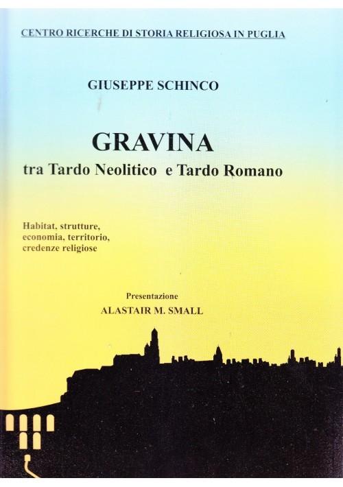 GRAVINA TRA TARDO NEOLITICO E TARDO ROMANO di Giuseppe Schinco 2010 *