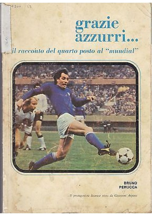 GRAZIE AZZURRI... IL RACCONTO DEL QUARTO POSTO AL MUNDIAL di Bruno Perucca 1978