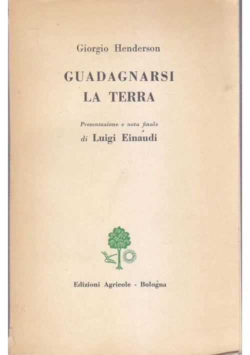 GUADAGNARSI LA TERRA di Giorgio Henderson 1955 Edizioni Agricole Luigi Einaudi