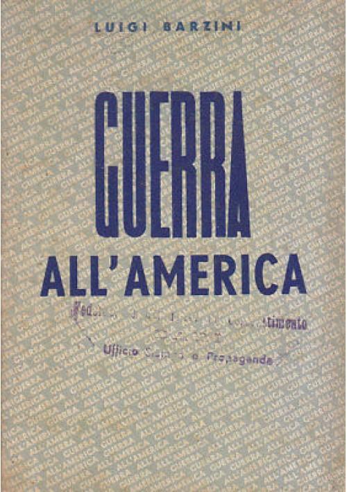 GUERRA ALL'AMERICA Luigi Barzini 1942 Capriotti