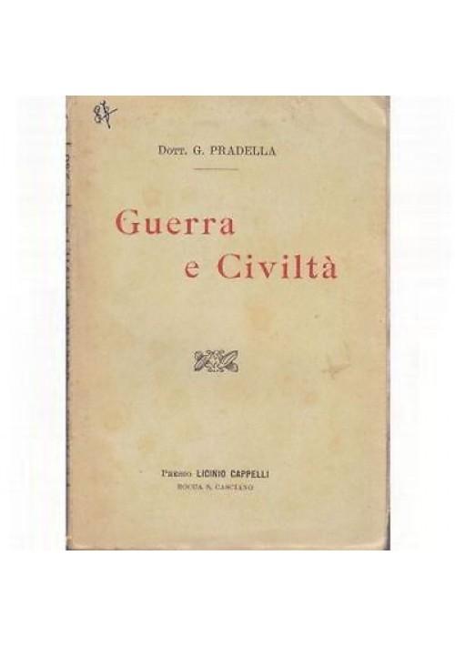 GUERRA E CIVILTA' di G. Pradella 1917 Cappelli editore *