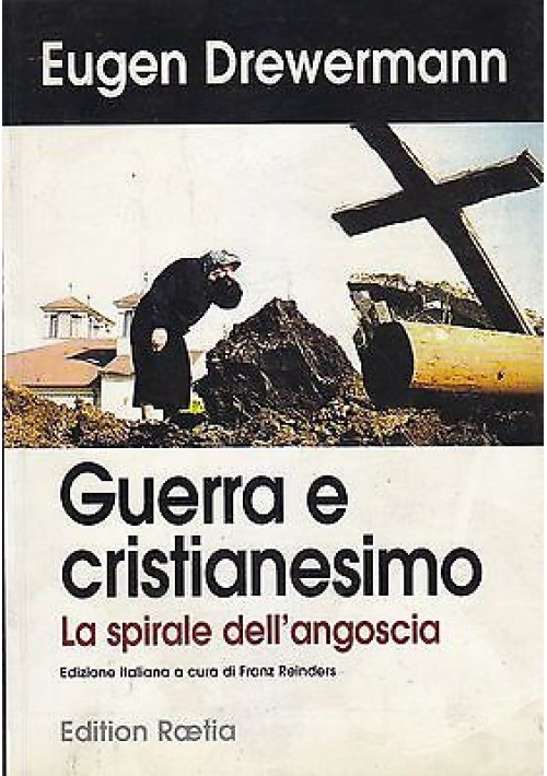 GUERRA E CRISTIANESIMO LA SPIRALE DELL'ANGOSCIA di Eugen Drewermann 1999 Roetia