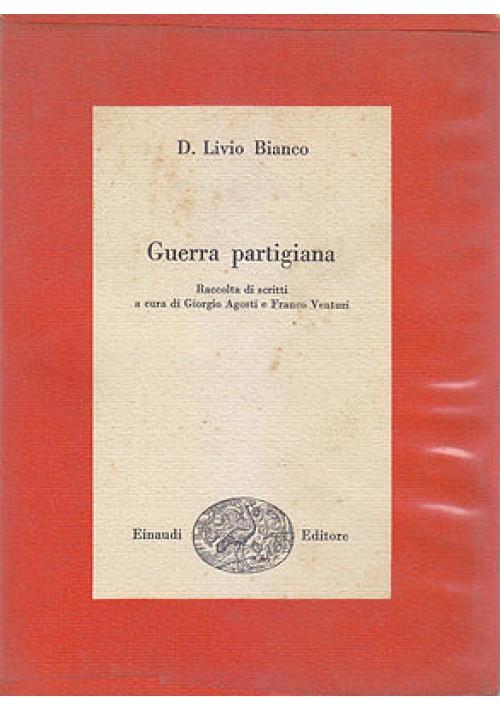 GUERRA PARTIGIANA  RACCOLTA DI SCRITTI di  D. Livio Bianco 1954 Einaudi Editore
