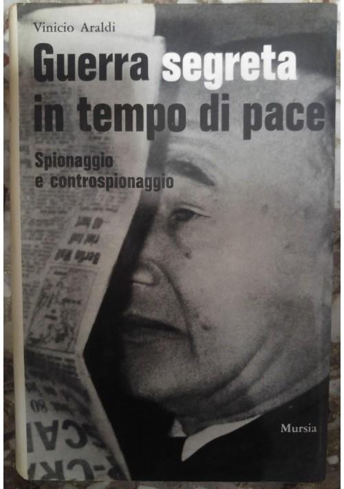 GUERRA SEGRETA IN TEMPO DI PACE Vinicio Araldi 1969 Mursia - spionaggio