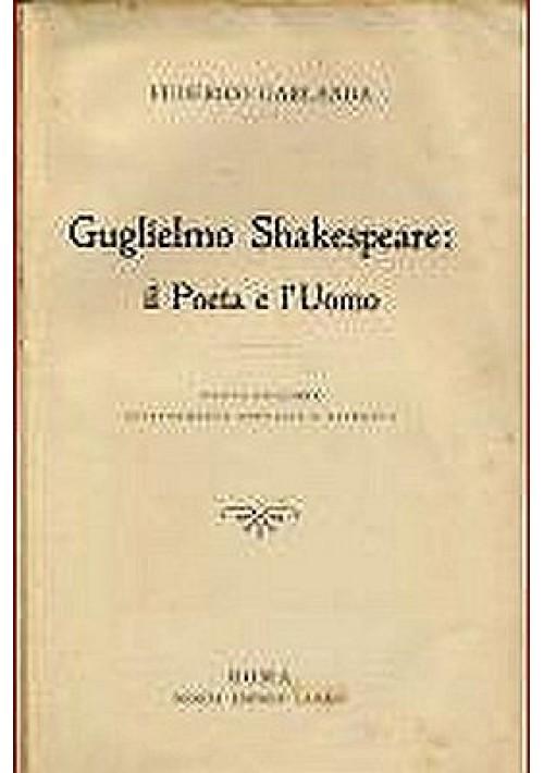 GUGLIELMO SHAKESPEARE IL POETA E L'UOMO di F. Garlanda 1910 soc. ed. Laziale