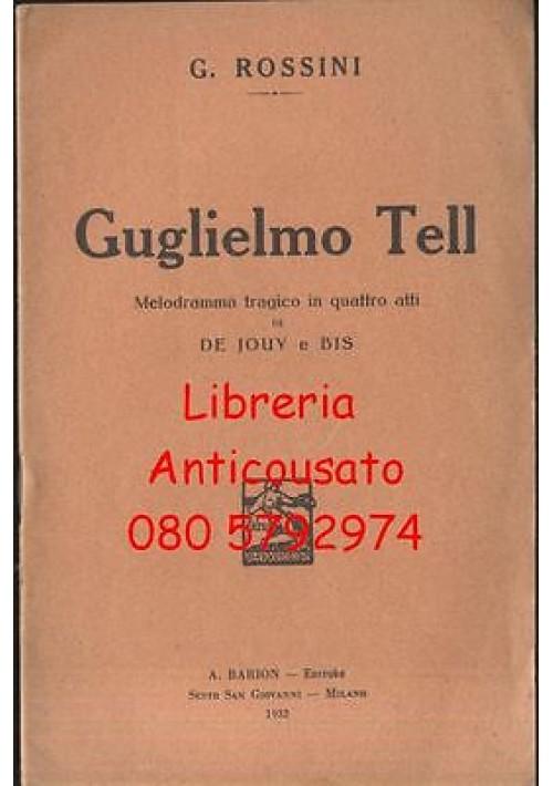 GUGLIELMO TELL di Gioacchino Rossini - 1932 libretto d'opera - A. Barion