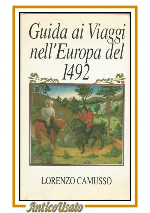 GUIDA AI VIAGGI NELL'EUROPA DEL 1492 di Lorenzo Camusso 1990 CDE libro