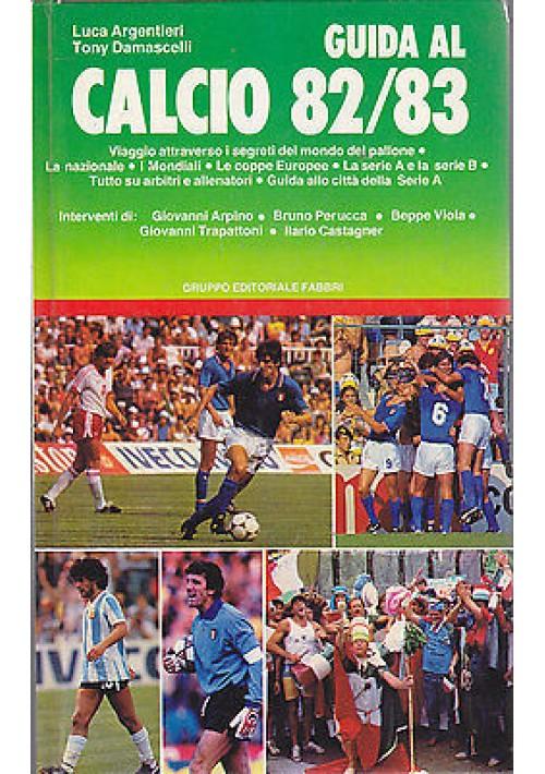 GUIDA AL CALCIO 82 - 83 di Luca Argentieri  Tony Damascelli 1982  Fabbri