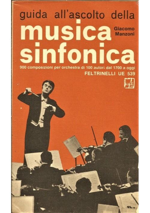 GUIDA ALL ASCOLTO DELLA MUSICA SINFONICA di G.Manzoni 1969 Feltrinelli Editore