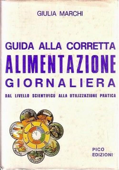 GUIDA ALLA CORRETTA ALIMENTAZIONE GIORNALIERA di Giulia Marchi 1979 Pico ediz.