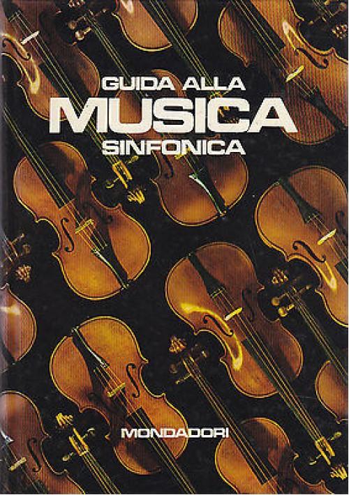 GUIDA ALLA MUSICA SINFONICA a cura di Camillo Tommasi di Vignano  1968 Mondadori