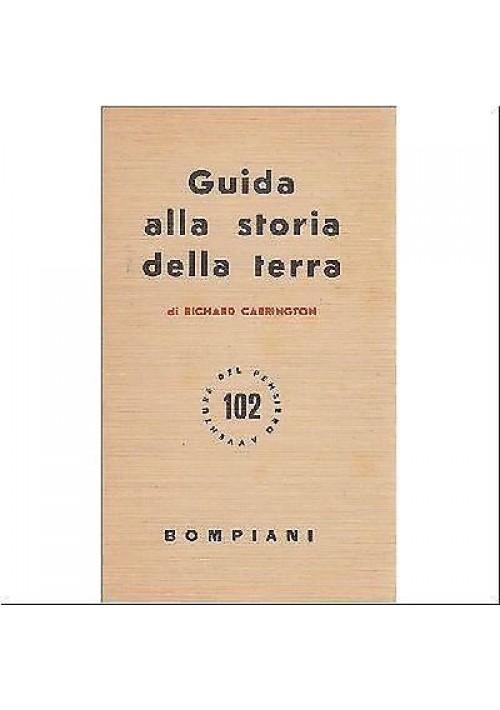 GUIDA ALLA STORIA DELLA TERRA di Richard Carringto 1958 Bompiani editore - libro