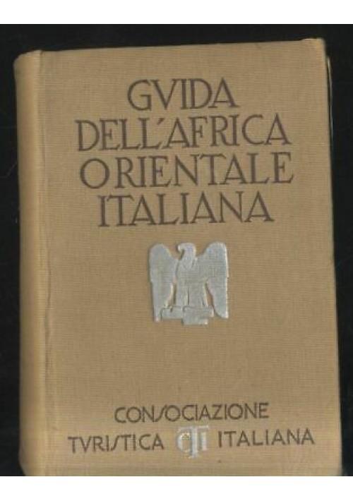 GUIDA DELL'AFRICA ORIENTALE ITALIANA 1938 TCI consociazione turistica touring