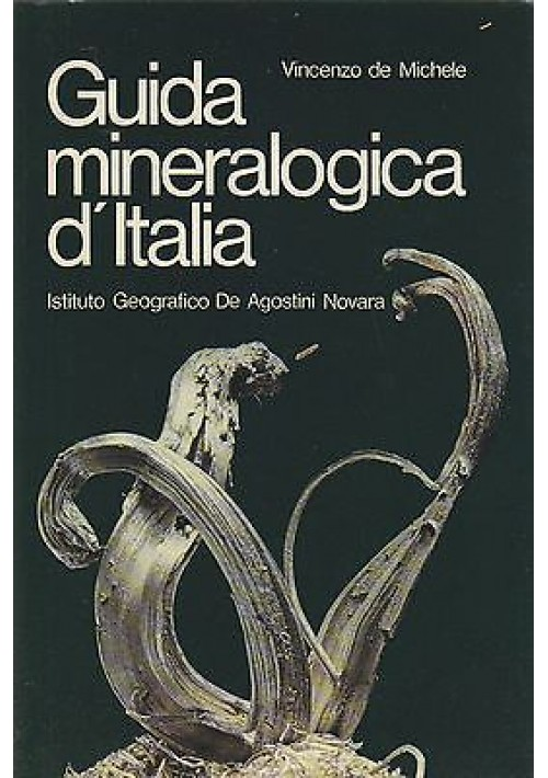 GUIDA MINERALOGICA D'ITALIA  2 VOLUMI di Vincenzo de Michele 1974 De Agostini