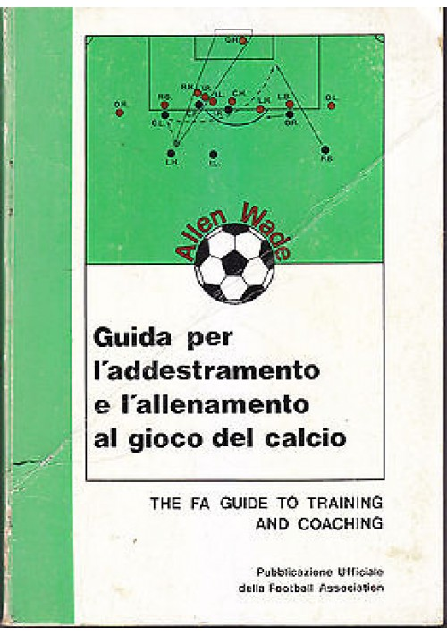 GUIDA PER ADDESTRAMENTO E ALLENAMENTO AL GIOCO DEL CALCIO di Allen Wade 1979