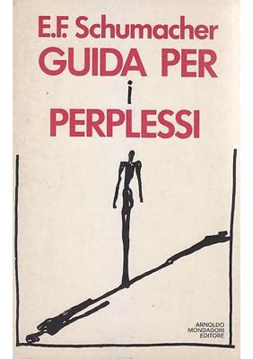 GUIDA PER I PERPLESSI di E. F. Schumacher - Mondadori Editore 1979