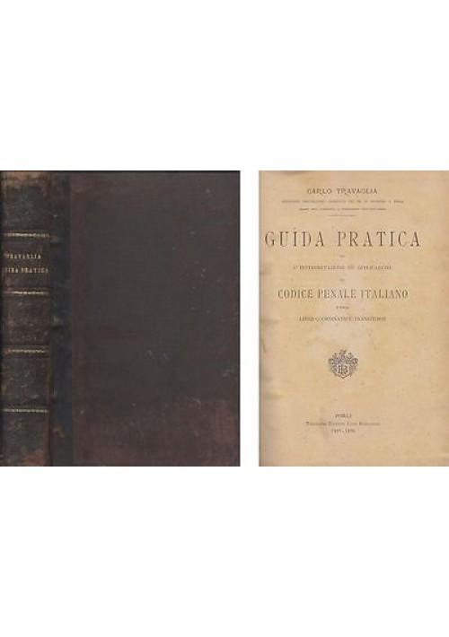 GUIDA PRATICA DEL CODICE PENALE ITALIANO Carlo Travaglia 1890 Luigi Bordandini