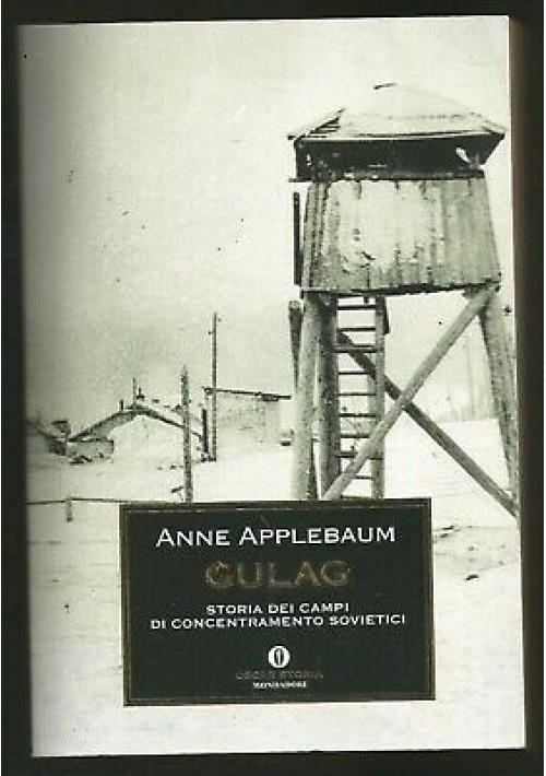 GULAG STORIA DEI CAMPI DI CONCENTRAMENTO SOVIETICI Anne Applebaum 2008 Mondadori