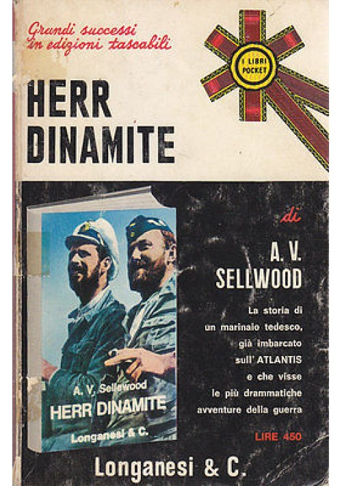 HERR DINAMITE la storia di un marinaio tedesco di A.V. SELLWOOD 1972 Longanesi