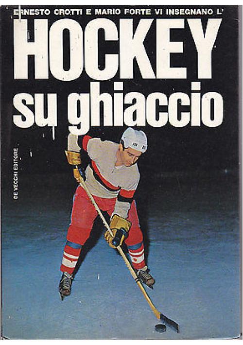 HOCKEY SU GHIACCIO di Ernesto Grotti e Mario Forte 1969 De Vecchi editore