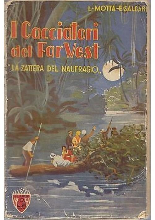 I CACCIATORI DEL FAR WEST  - LA ZATTERA DEL NAUFRAGIO Motta Emilio Salgari 1935