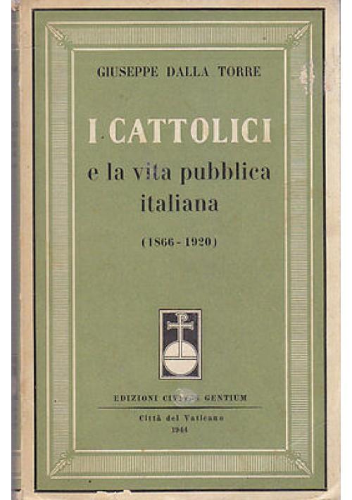 I CATTOLICI E LA VITA PUBBLICA ITALIANA (1866- 1920) di Giuseppe Dalla Torre