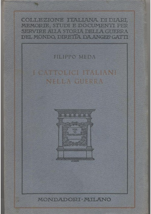 I CATTOLICI ITALIANI NELLA GUERRA Filippo  Meda 1928 Mondadori diari guerra *