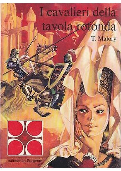 I CAVALIERI DELLA TAVOLA ROTONDA di T. Malory ILLUSTRATO la sorgente 1972