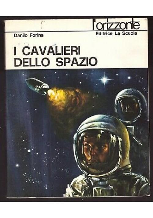I CAVALIERI DELLO SPAZIO di Danilo Forina 1972 La scuola editrice orizzonte