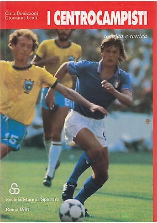 I CENTROCAMPISTI tecnica e tattica di Bonizzoni Leali 1987 Società Stampa sport