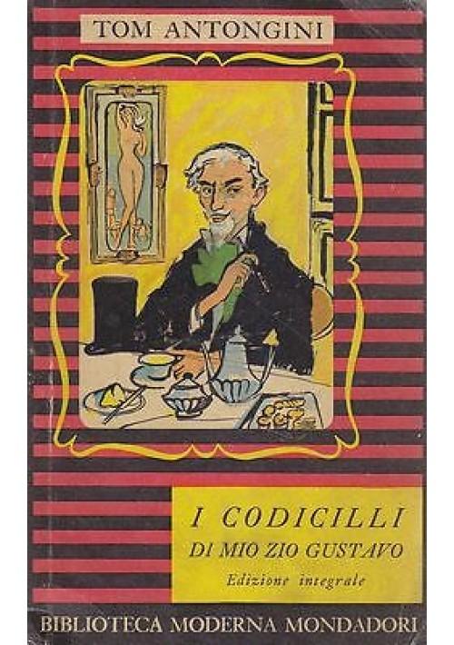 I CODICILLI DI MIO ZIO GUSTAVO di Tom Antongini Prima I edizione 1954 Mondadori
