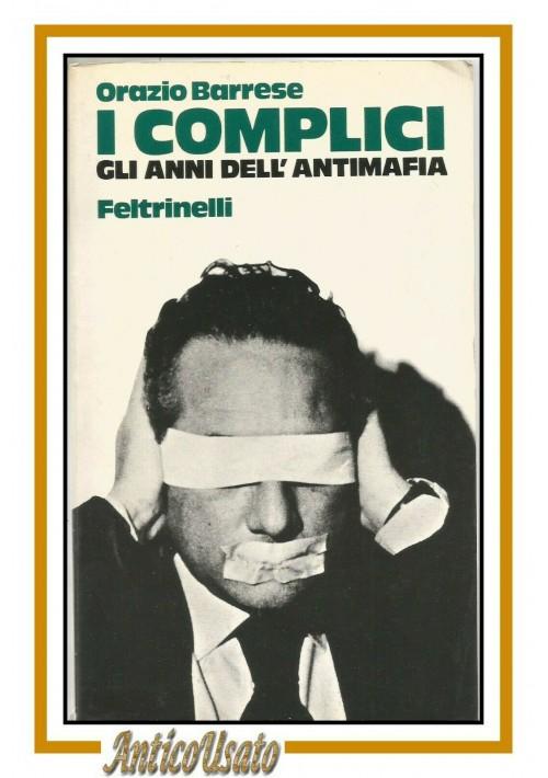 I COMPLICI GLI ANNI DELL'ANTIMAFIA di Orazio Barrese 1973 Feltrinelli libro