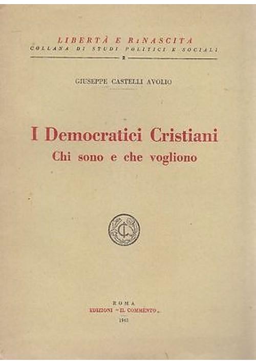 I DEMOCRATICI CRISTIANI CHI SONO E CHE VOGLIONO di Giuseppe Castelli Avolio 1945