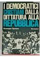 I DEMOCRATICI CRISTIANI DALLA DITTATURA ALLA REPUBBLICA di Giuseppe Spataro 1968