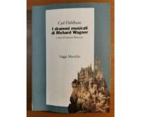 I DRAMMI MUSICALI DI RICHARD WAGNER di Carl Dahlhaus - Saggi Marsilio 1998
