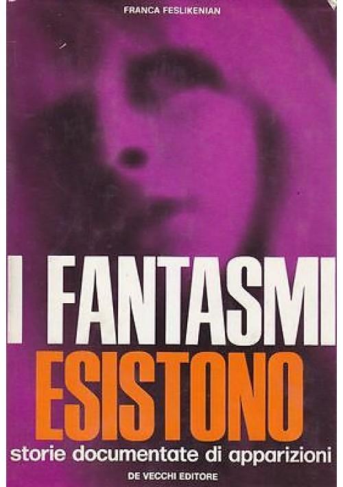 I FANTASMI ESISTONO storie documentate di apparizioni di Franca Feslikenian 1970