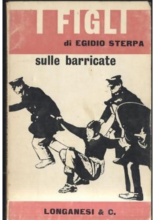 I FIGLI SULLE BARRICATE Egidio Sterpa 1968 Longanesi