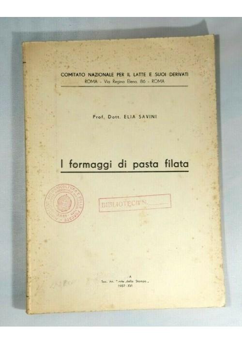 I FORMAGGI DI PASTA FILATA di Elia Savini libro cucina agricoltura 1937 alimenti