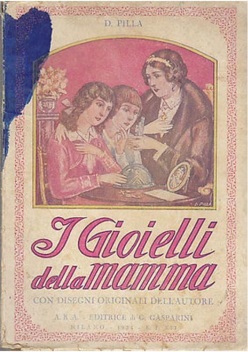 I GIOIELLI DELLA MAMMA di D. Pilla  - 1934 Collana di novelle A.R.A. molte illustrazioni