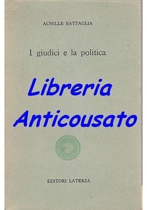 I GIUDICI E LA POLITICA  di Achille Battaglia - Laterza editore, 1962
