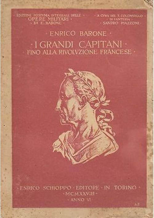 I GRANDI CAPITANI FINO ALLA RIVOLUZIONE FRANCESE di Enrico Barone 1928 Schioppo