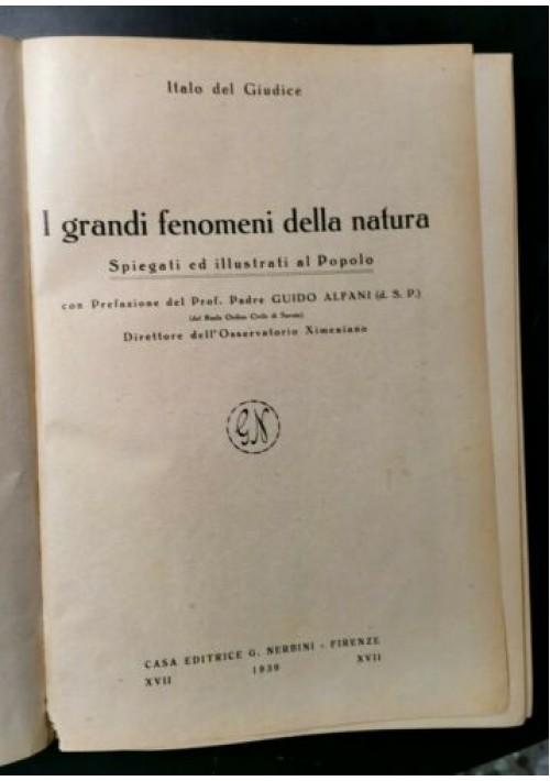 I GRANDI FENOMENI DELLA NATURA di Italo Del Giudice 1939 Nerbini libro illustrat