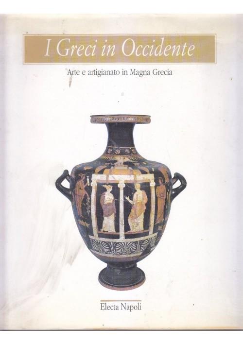 I GRECI IN OCCIDENTE arte artigianato Magna Grecia 1996 Electa Editrice *