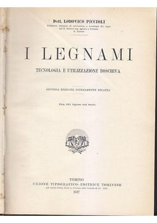 I LEGNAMI tecnologia e utilizzazione boschiva - Lodovico Piccioli 1927 UTET *